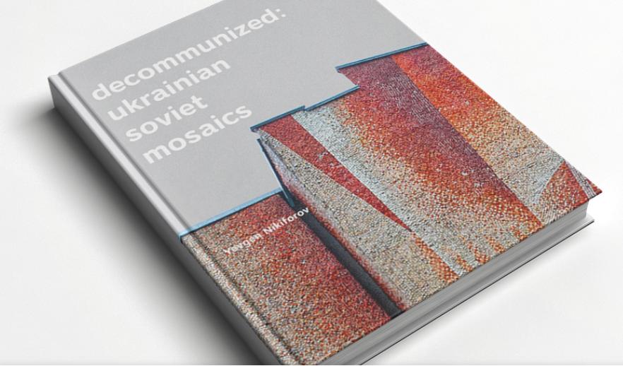 """Decommunized: Ukrainian Soviet Mosaics"""